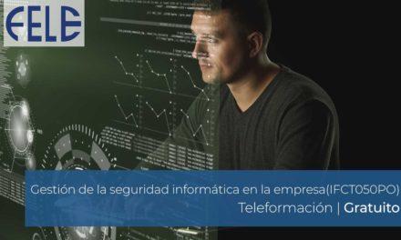 Gestión de la seguridad informática en la empresa (IFCT050PO) | Inicio 7 Abril